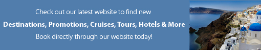 Check out our latest website to find new destinations, promotions, cruised, tours, hotels and more.  Book directly through out website today!